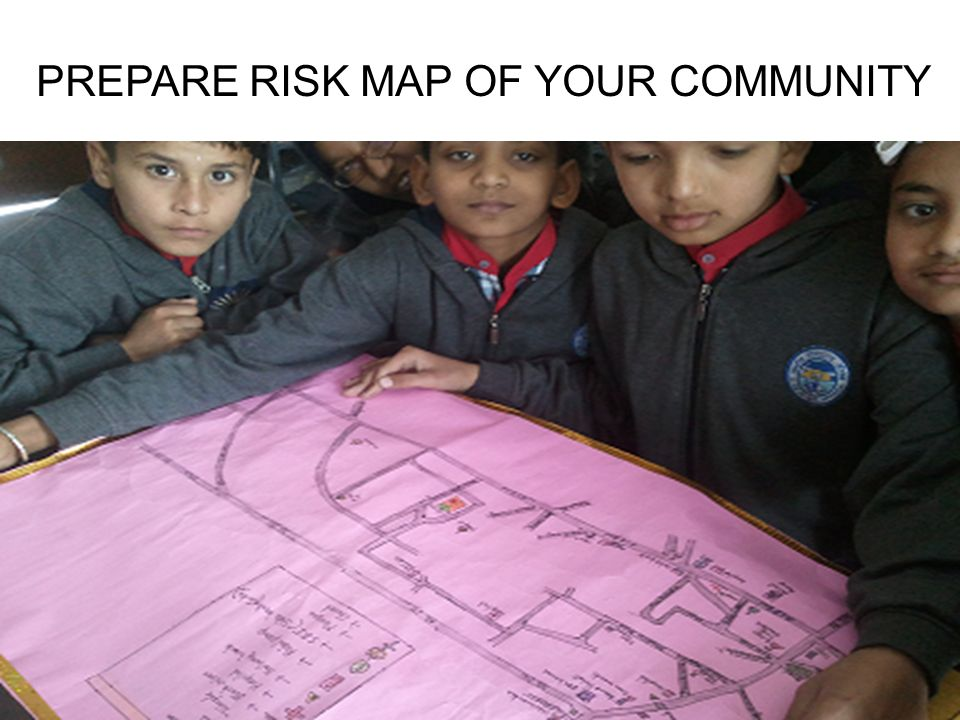 PREPARE RISK MAP OF YOUR COMMUNITY