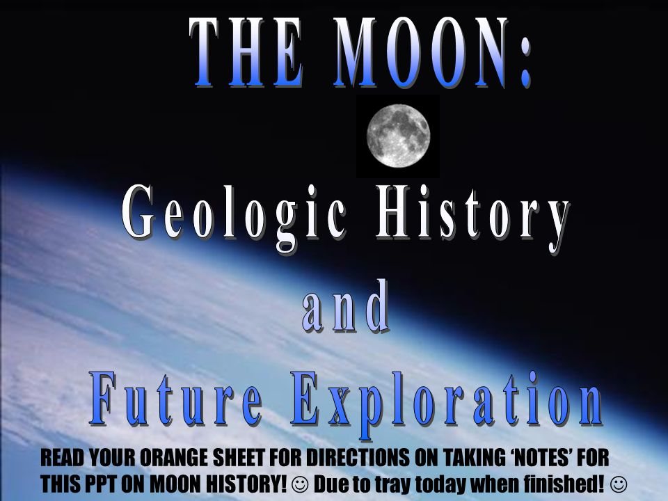 THE MOON: Geologic History and Future Exploration - ppt ...