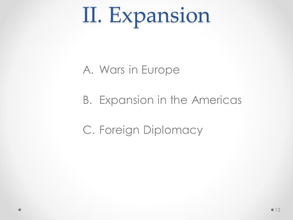 II. Expansion Wars in Europe Expansion in the Americas
