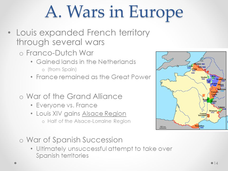 A. Wars in Europe Louis expanded French territory through several wars