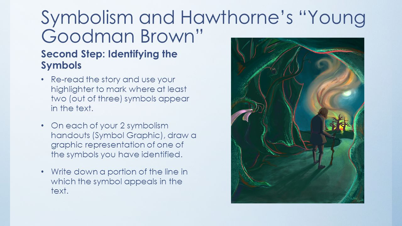 the symbolism used in the story young goodman brown Young goodman brown is a short story published in 1835 by american writer nathaniel hawthorne the story takes place in 17th century puritan new england, a common setting for hawthorne's works, and addresses the calvinist/puritan belief that all of humanity exists in a state of depravity, but that god has destined some to.