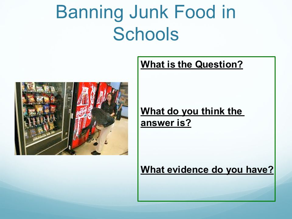 banning junk food in school Home opinions education should schools ban junk food by banning junk food you're just making kids school junk food is less expensive than regular.