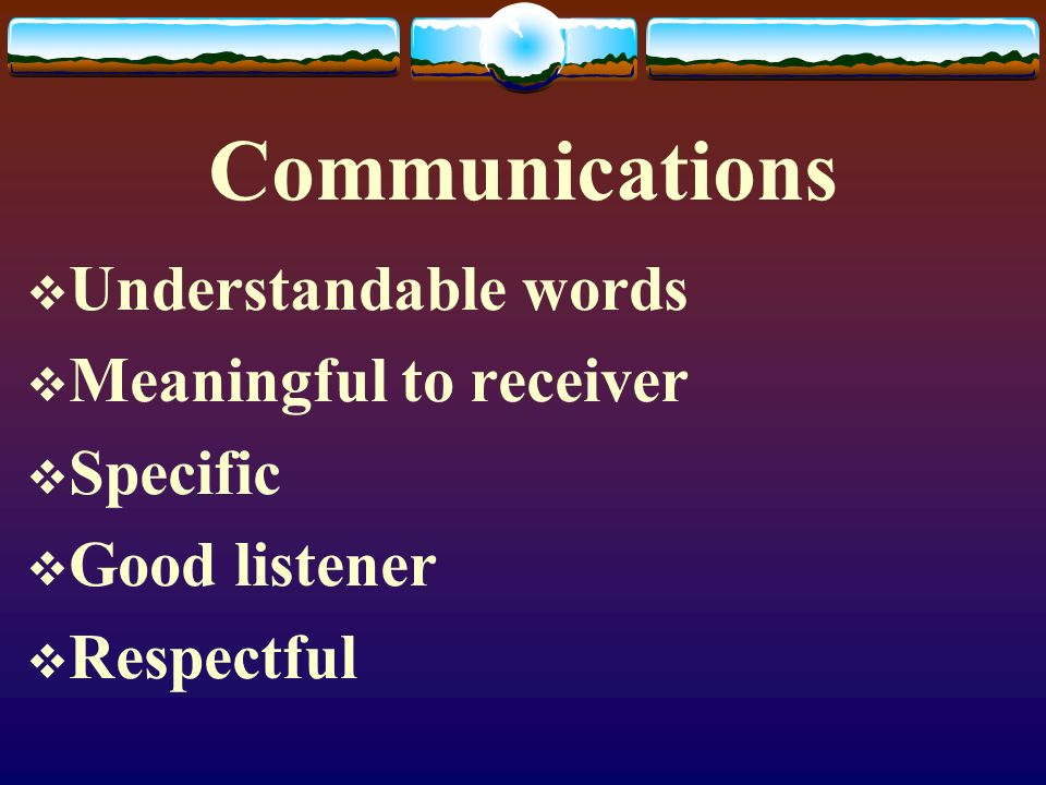 Communications Understandable words Meaningful to receiver Specific