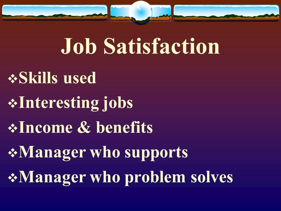 Job Satisfaction Skills used Interesting jobs Income & benefits