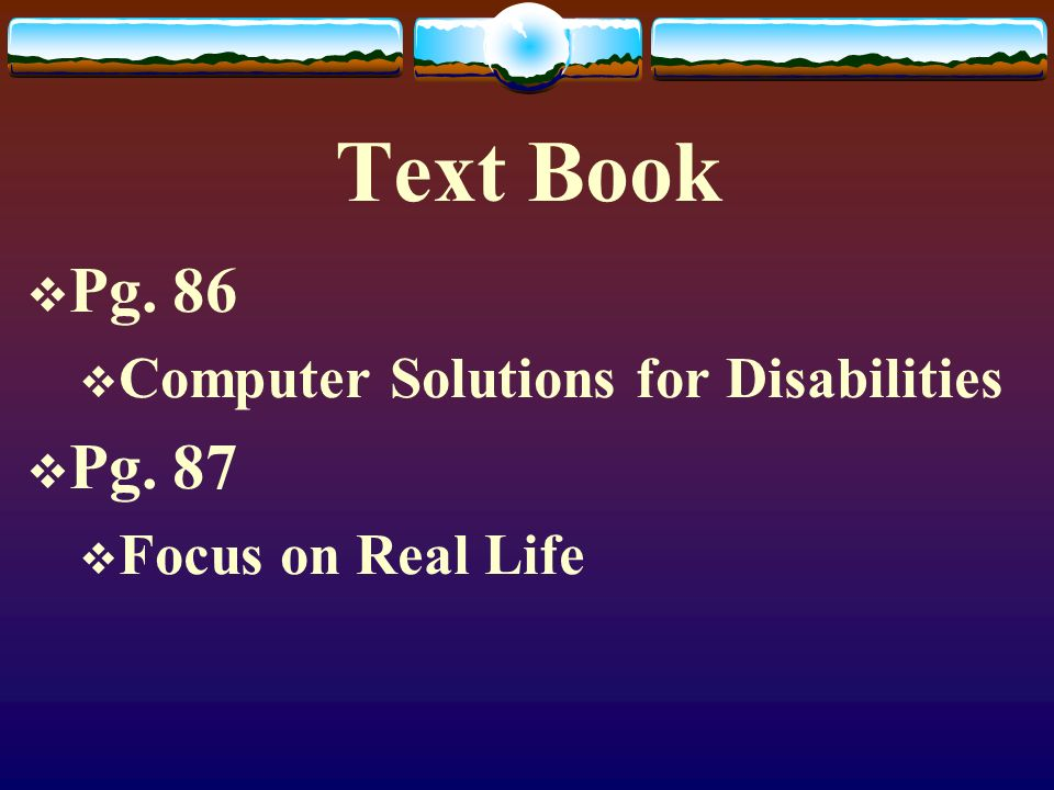 Text Book Pg. 86 Pg. 87 Computer Solutions for Disabilities