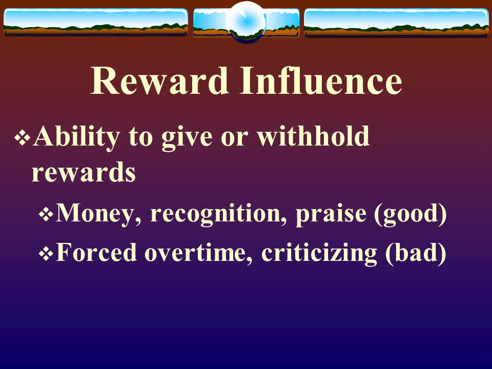 Reward Influence Ability to give or withhold rewards