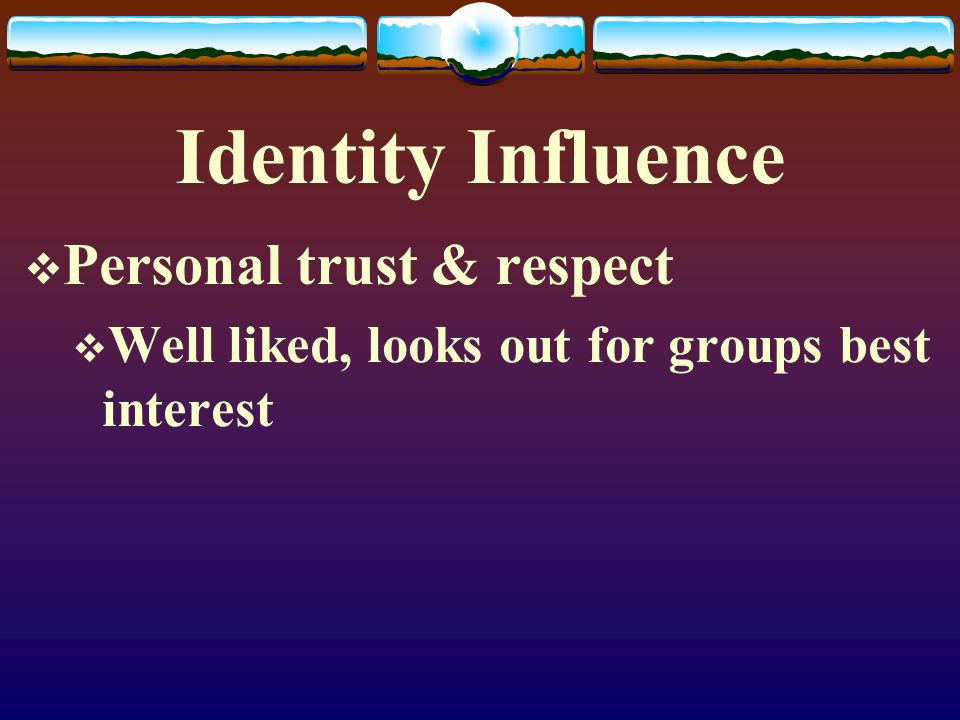 Identity Influence Personal trust & respect