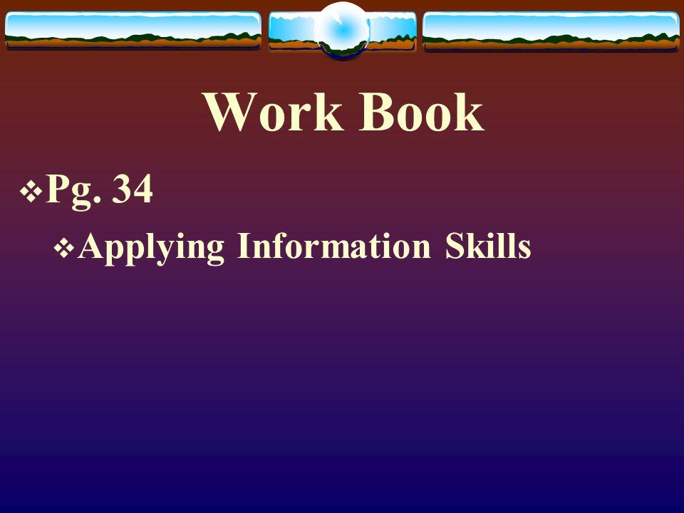 Work Book Pg. 34 Applying Information Skills