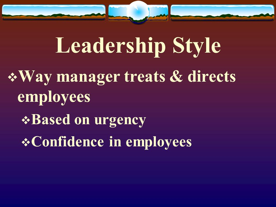 Leadership Style Way manager treats & directs employees