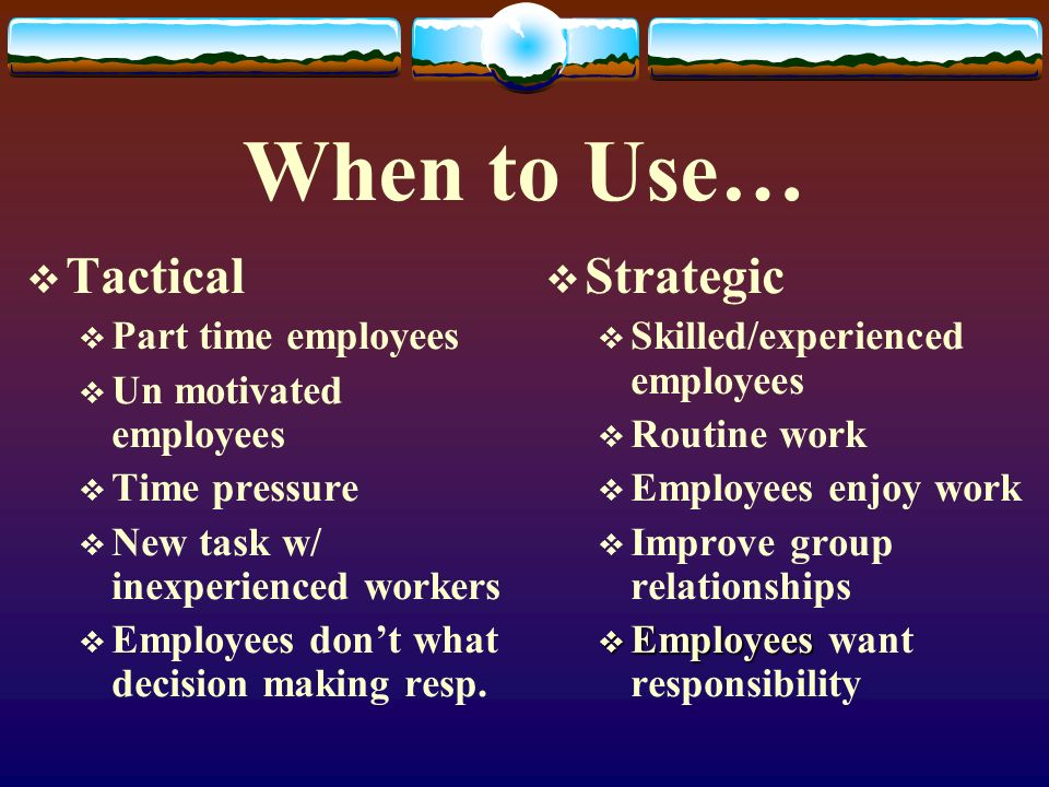When to Use… Tactical Strategic Part time employees