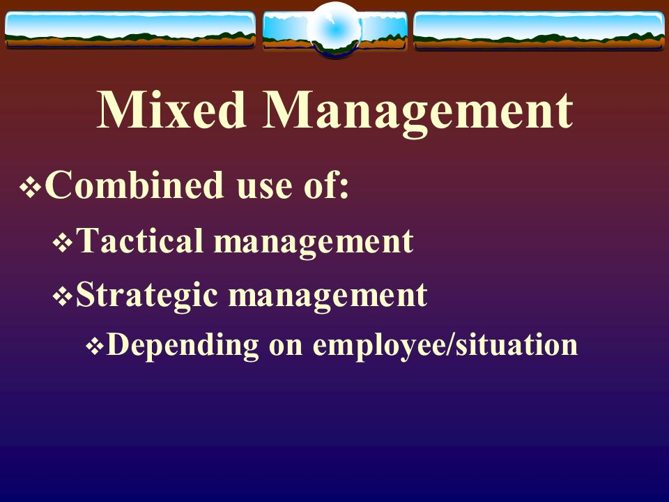 Mixed Management Combined use of: Tactical management