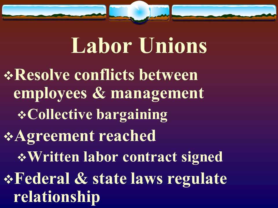 Labor Unions Resolve conflicts between employees & management