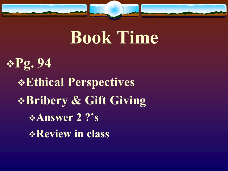 Book Time Pg. 94 Ethical Perspectives Bribery & Gift Giving