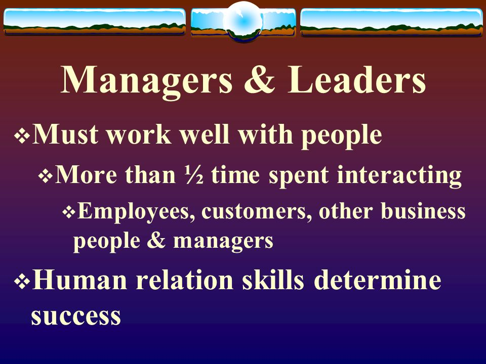 Managers & Leaders Must work well with people