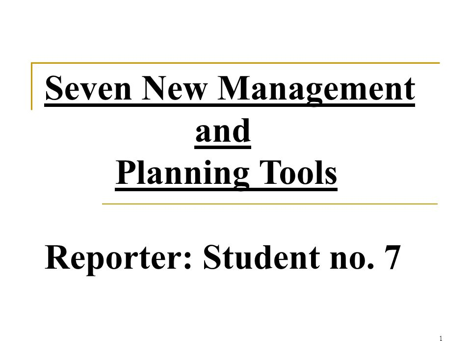 1 Seven New Management And Planning Tools Reporter Student No 7