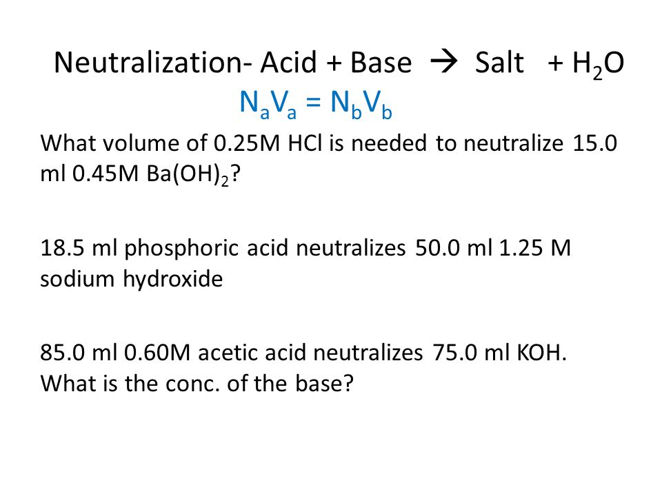 acid and complete neutralization ml Neutralizing acids and bases key concepts ph is a measure of the concentration of h 3 o + ions in a solution adding an acid increases the concentration of h 3 o + ions in the solution  use your graduated cylinder to add 5 ml of water to the cup labeled citric acid.