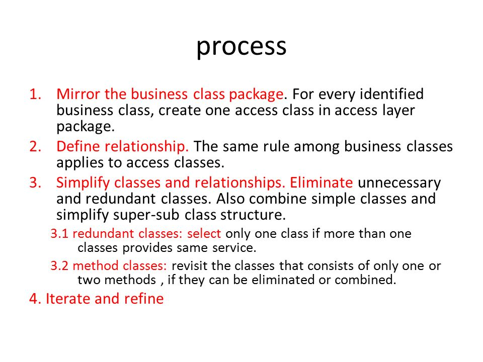 process Mirror the business class package. For every identified business class, create one access class in access layer package.