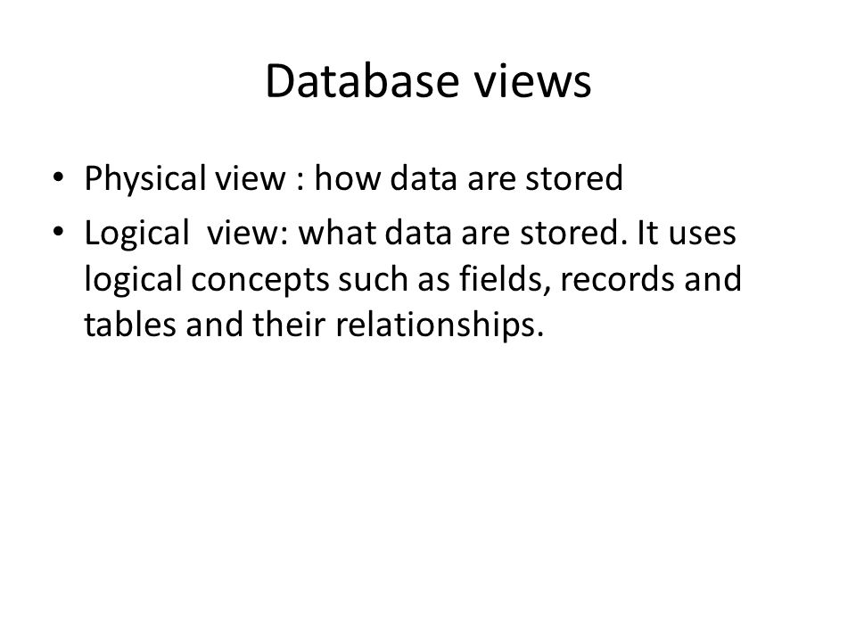 Database views Physical view : how data are stored