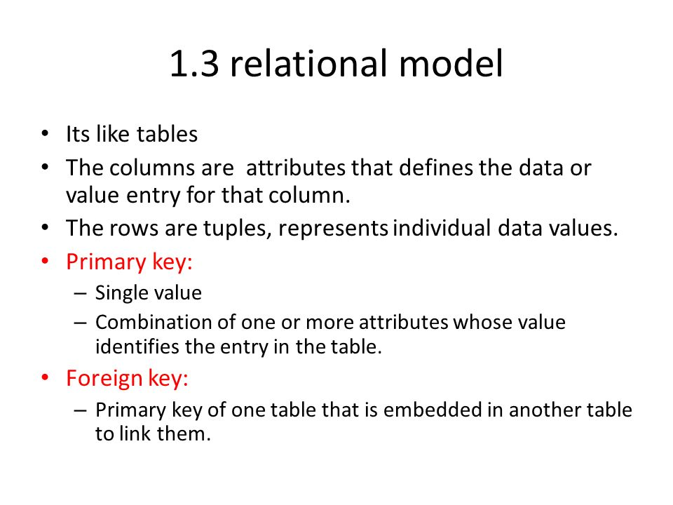 1.3 relational model Its like tables