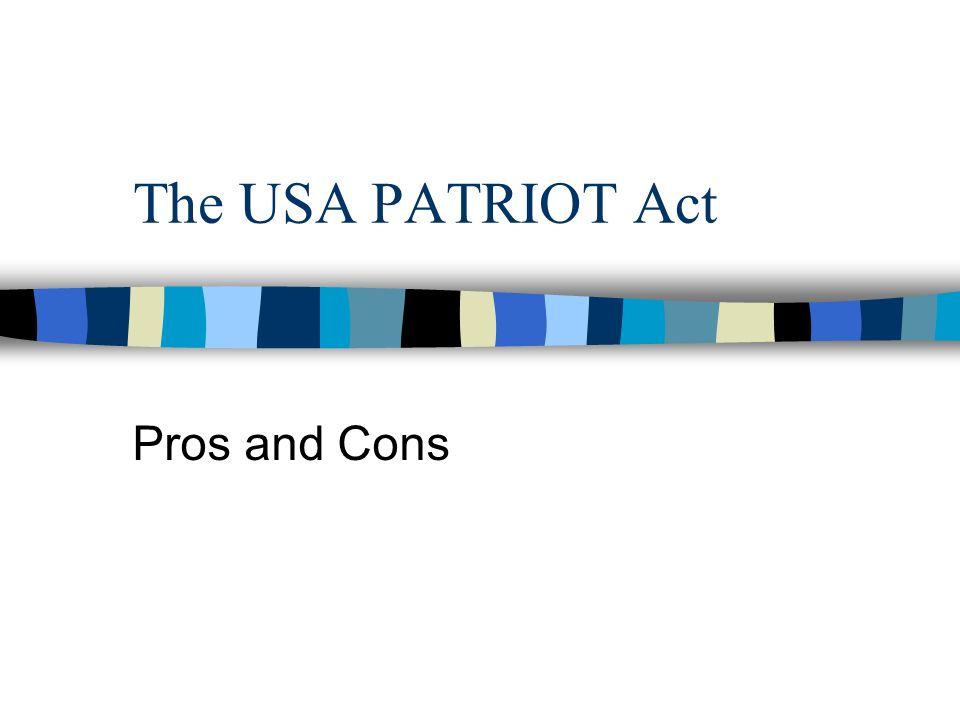 advantages and disadvantages of the usa patriot act Similar to last year's bill, the new usa freedom act attempts to end the bulk  collection of calling records under section 215 of the patriot act by limiting   shields matters of public importance from public scrutiny—is fixed.