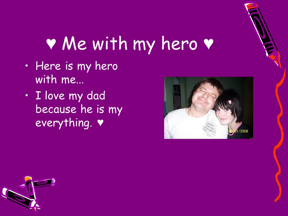he was my hero Who's your hero  disrepair 1 8  would you end up falling in love with this hero once he saves you and protects you  if you don't , well too bad ,.