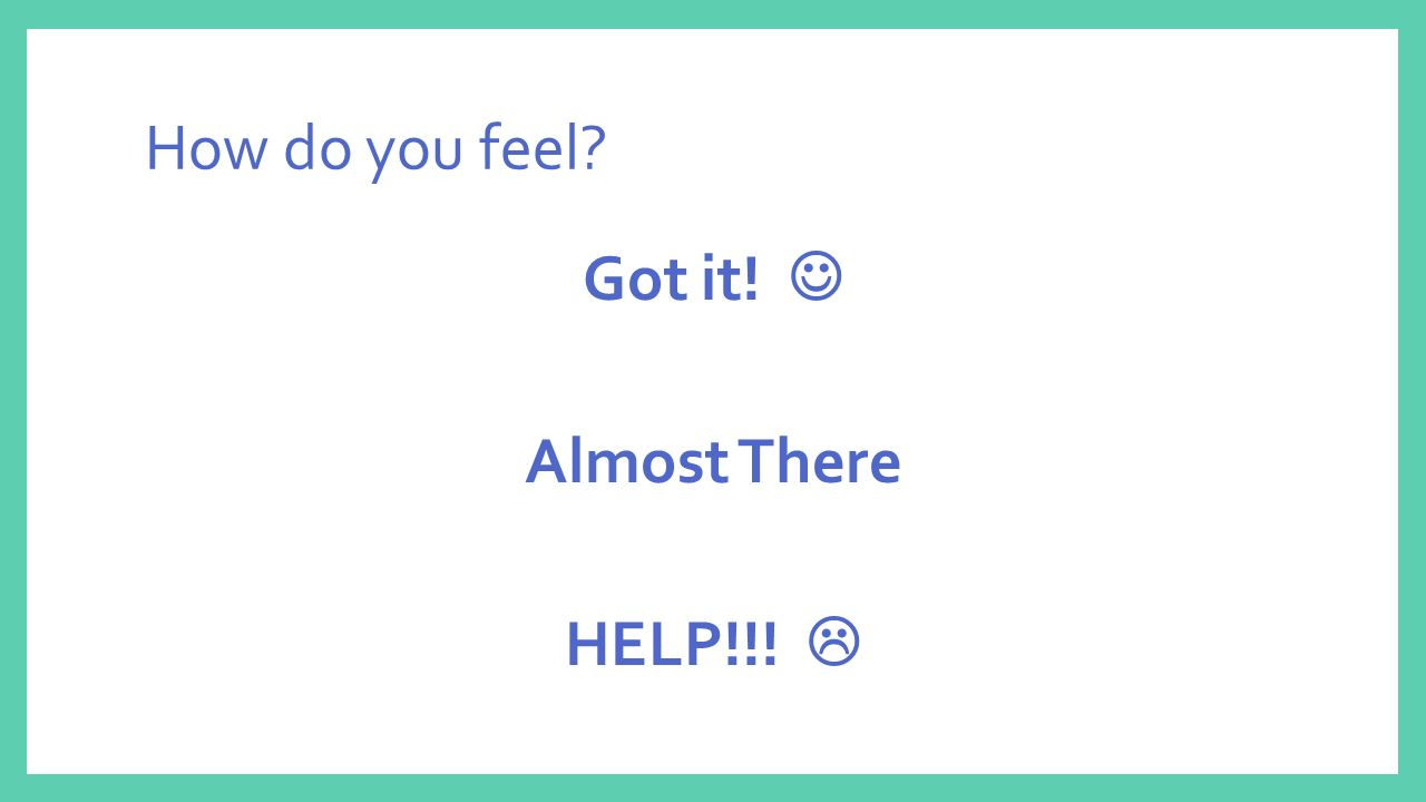 How do you feel Got it!  Almost There HELP!!! 