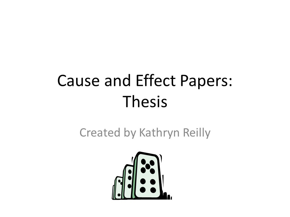 Cause effect thesis - How to Write a Cause and Effect Essay