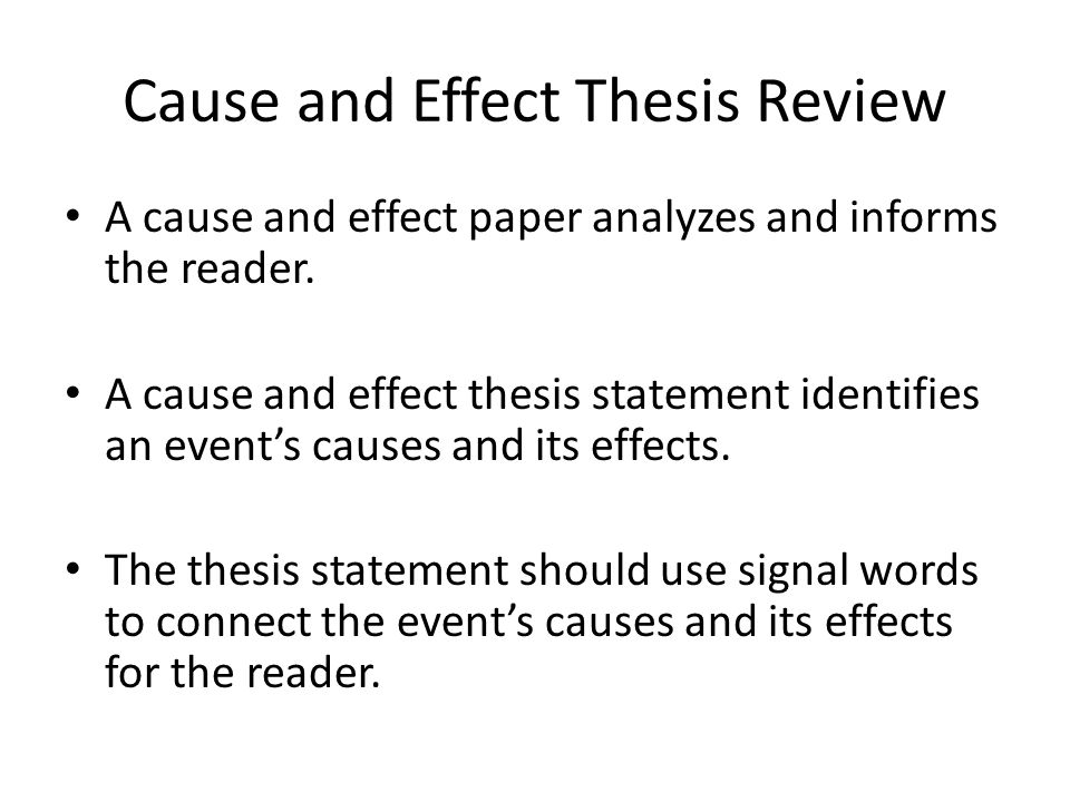 thesis statement generator for cause and effect essay Writing a cause and effect essay when you write a cause and effect essay, you need to explain how specific conditions or events translate into certain effects in other words, your task is to show how one thing leads to another.