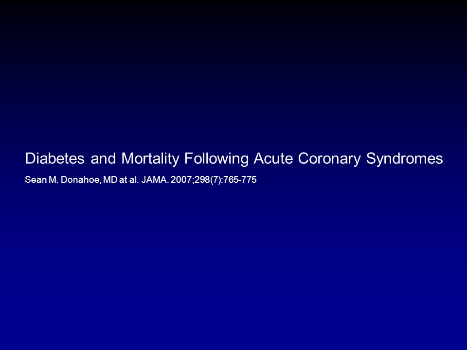 Diabetes and Mortality Following Acute Coronary Syndromes Sean M