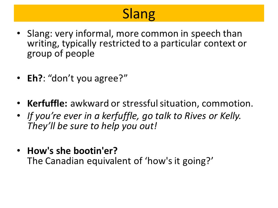 everyday speech and writing are full of slang and slang