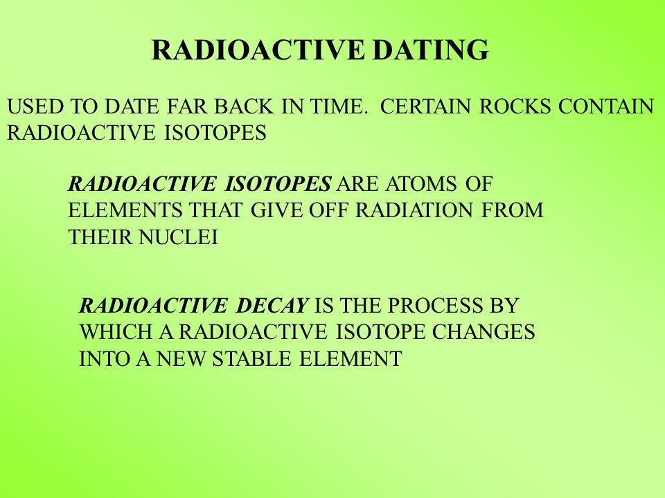 radioactive elements used in dating rocks Dating methods in archaeology are they accurate many different radioactive elements have been used it is the only method that can be used to date rocks.