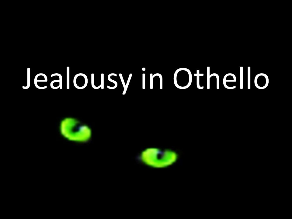 jealousy and iago Jealousy should not be confused with envy in the very first scene of othello, iago clearly shows his envy of cassio because he believes that cassio has been promoted.