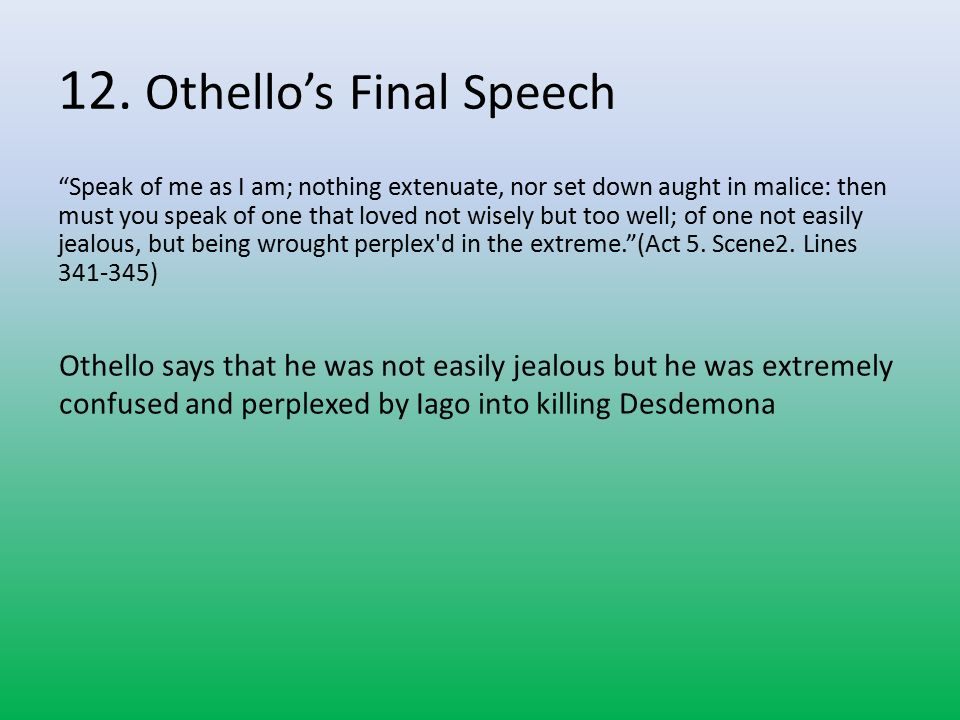 othello speech on jealousy Get everything you need to know about jealousy in othello analysis, related quotes, theme tracking the theme of jealousy in othello from litcharts | the creators of sparknotes.