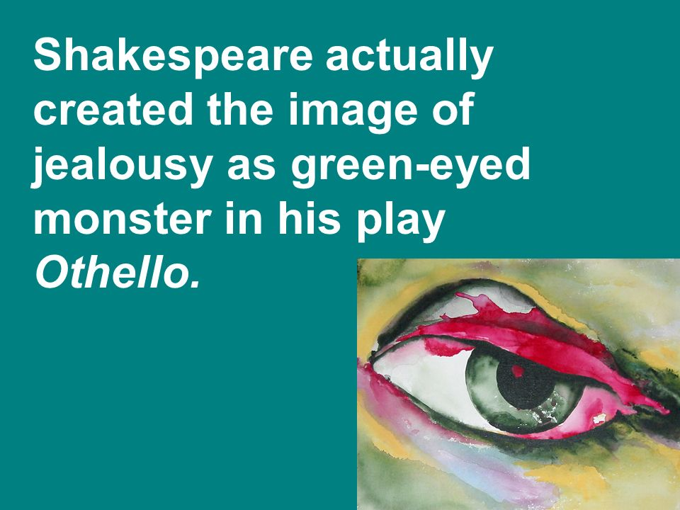 othello the green eyed monster It is the green-eyed monster in act 3,  desdemona is a victim of both othello's jealousy (the 'green-eyed monster') and iago's malevolence.