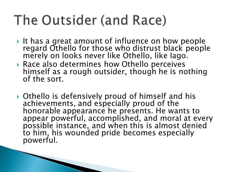 race a critical factor in othello Knowing nothing of othello, one would expect that the audience, too, would be  seduced by iago's portrait of the general, but several factors.