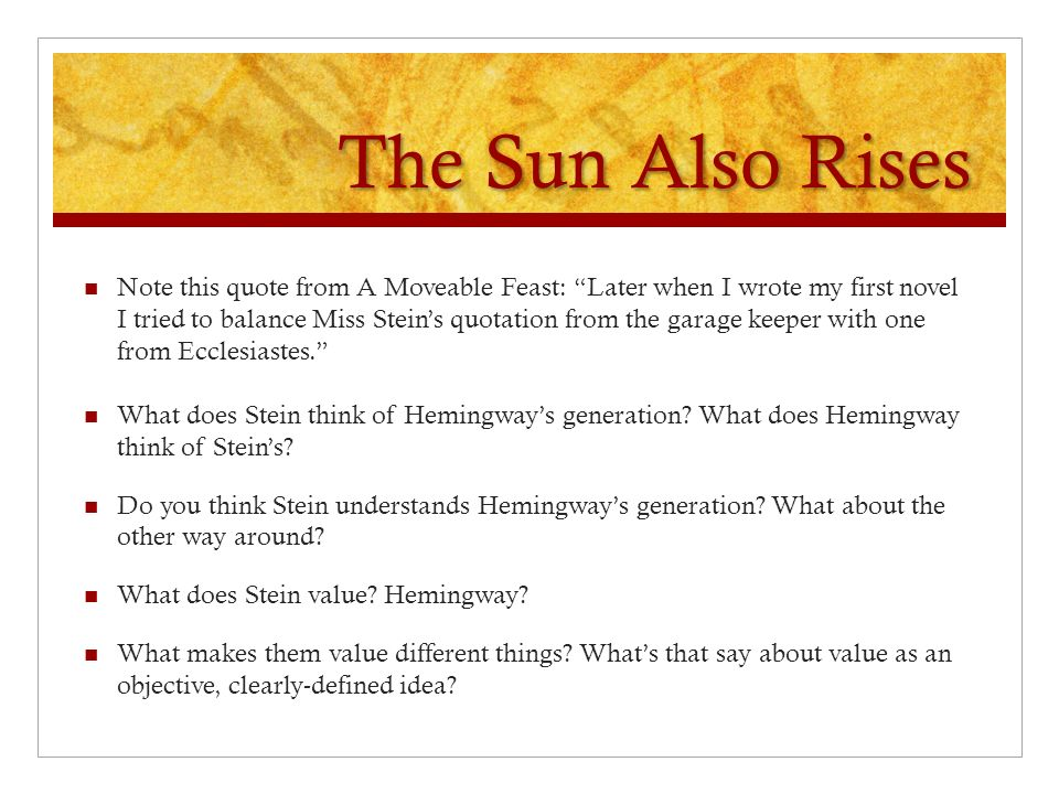 "essay on the sun also rises A wonderful novel of ernest hemingway ""the sun also rises"" is a great story of  the post war generation, or so called 'the lost generation' this topic was very."