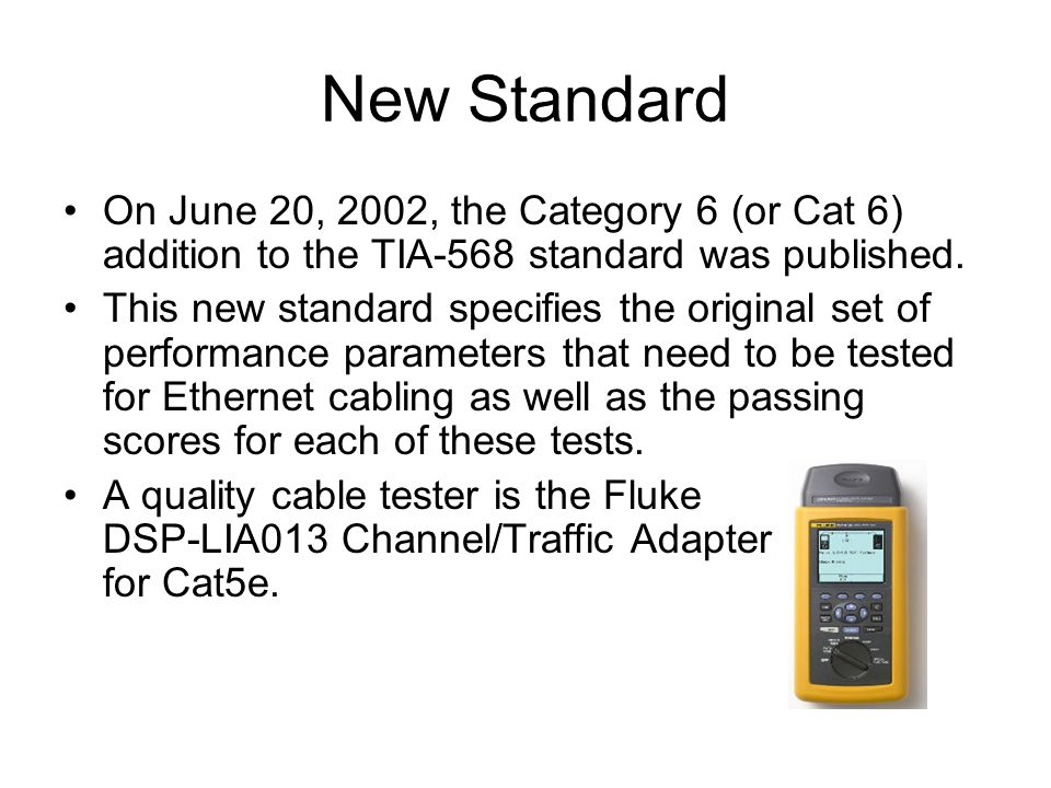 New Standard On June 20, 2002, the Category 6 (or Cat 6) addition to the TIA-568 standard was published.