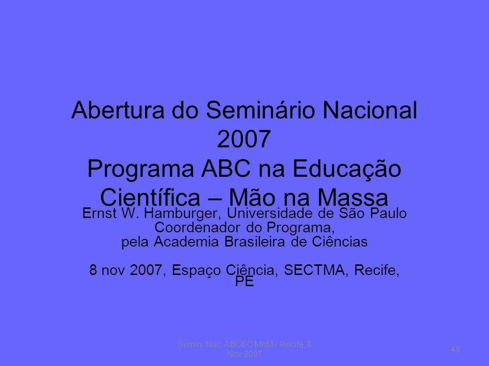 Abertura do Seminário Nacional 2007 Programa ABC na Educação Científica – Mão na Massa