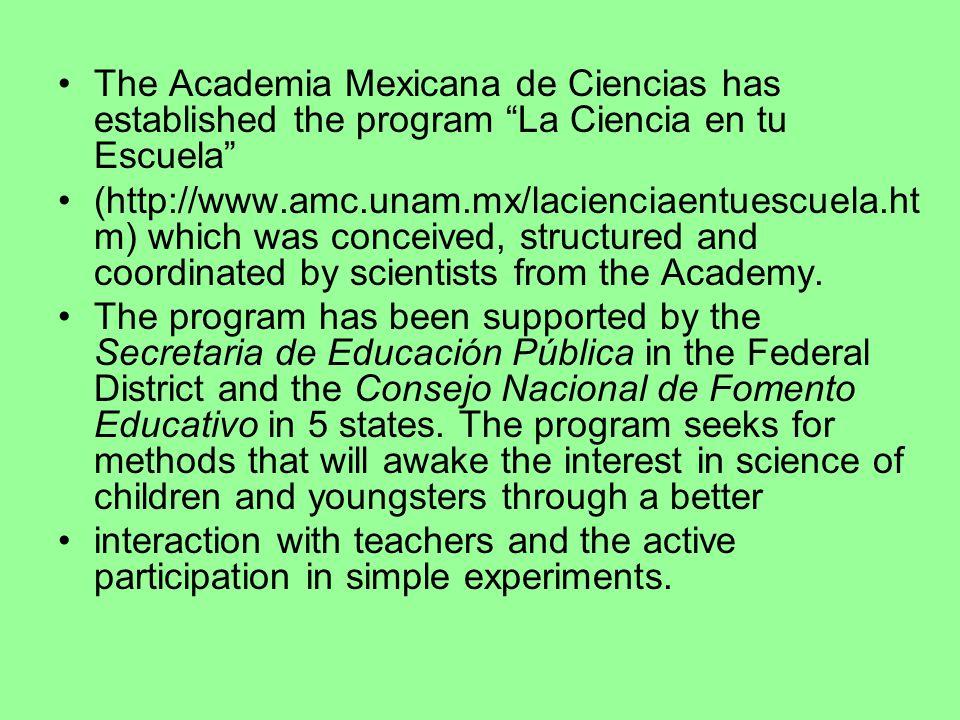 The Academia Mexicana de Ciencias has established the program La Ciencia en tu Escuela
