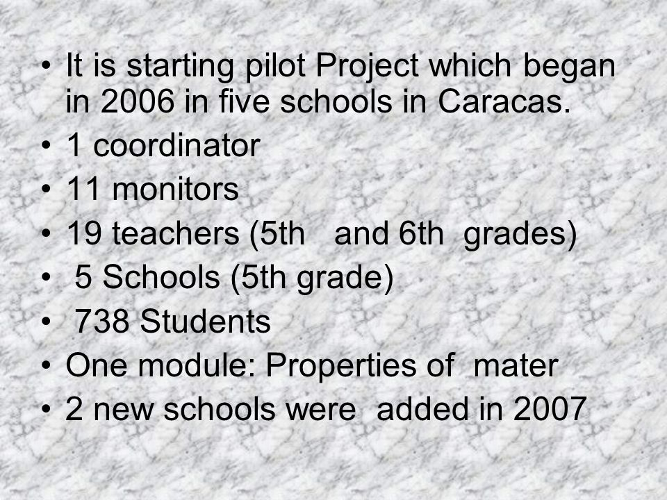 It is starting pilot Project which began in 2006 in five schools in Caracas.