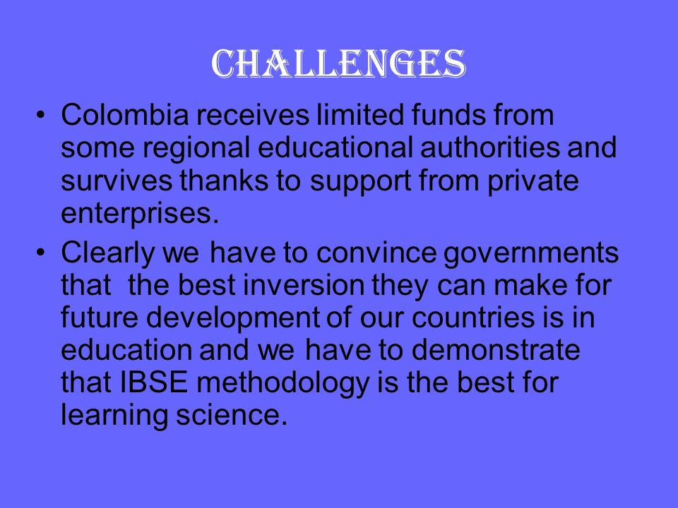CHALLENGES Colombia receives limited funds from some regional educational authorities and survives thanks to support from private enterprises.