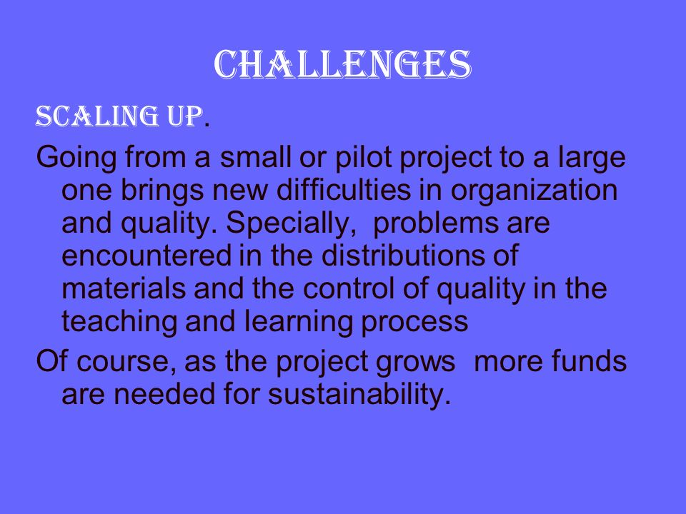CHALLENGES Scaling up.