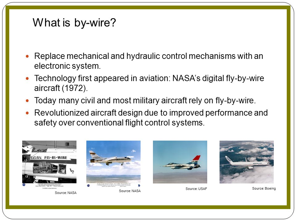 aircraft and fly by wire technology Called digital fly-by-wire (dfbw), the computerized system is used today on everything from jet airliners to cutting-edge fighters and stealth bombers a team of computers instantly analyzes control inputs made by a pilot, evaluating the aircraft's speed, weight, atmospheric conditions, and other variables, arriving at the optimum control .