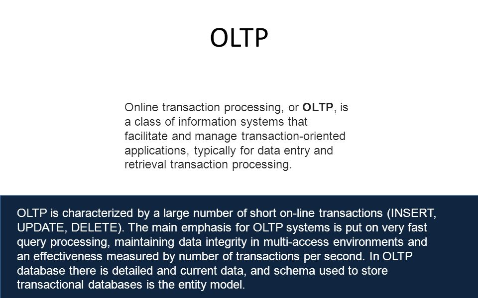 online transaction processing oltpthe following is Definition: online transaction processing (oltp) – the capturing of transaction  and event information using technology to (1) process the information according .