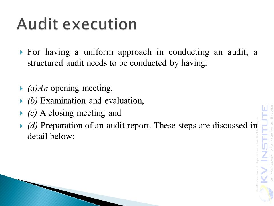 Audit execution For having a uniform approach in conducting an audit, a structured audit needs to be conducted by having: