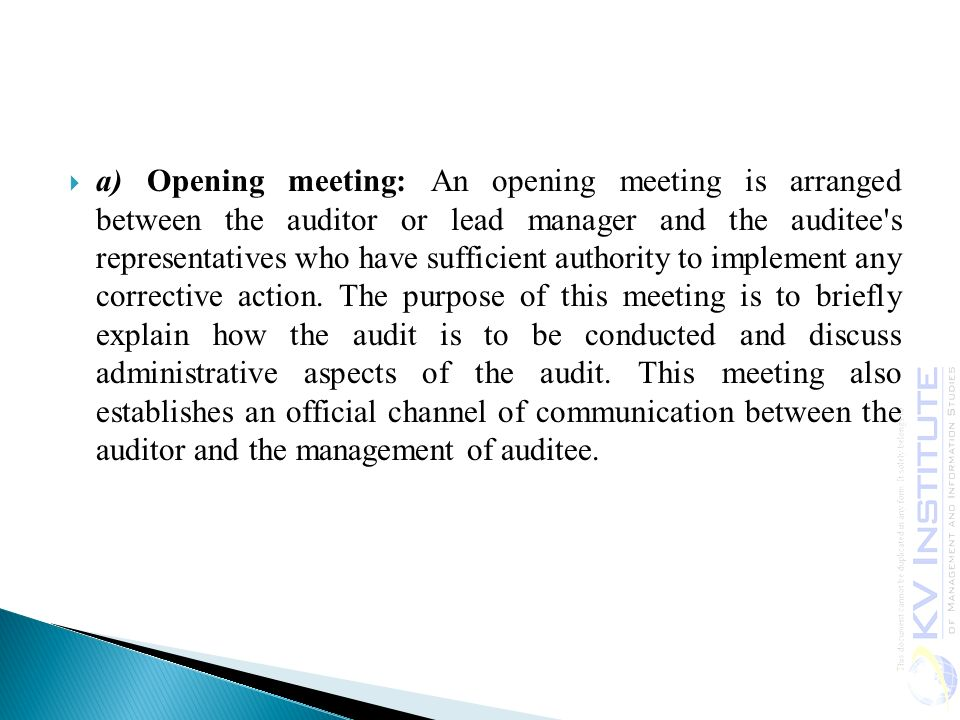 a) Opening meeting: An opening meeting is arranged between the auditor or lead manager and the auditee s representatives who have sufficient authority to implement any corrective action.