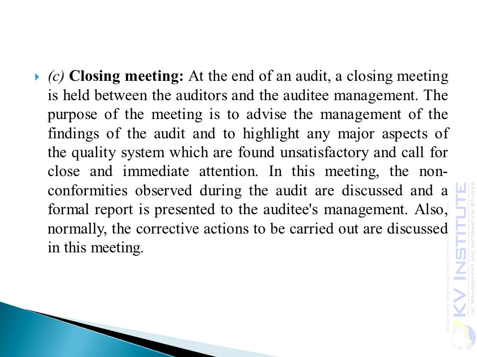 (c) Closing meeting: At the end of an audit, a closing meeting is held between the auditors and the auditee management.