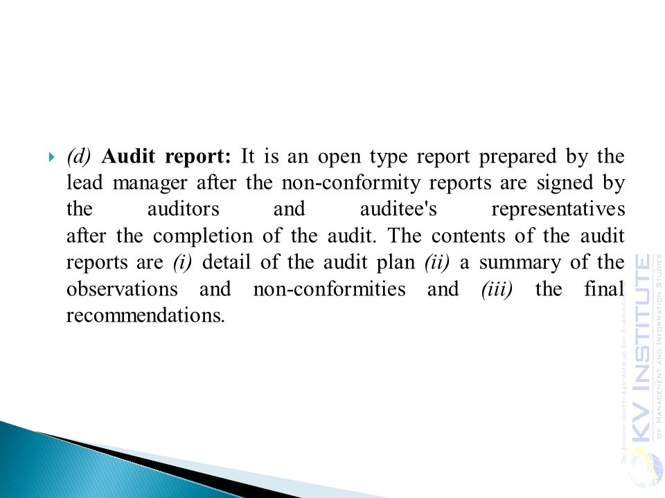 (d) Audit report: It is an open type report prepared by the lead manager after the non-conformity reports are signed by the auditors and auditee s representatives after the completion of the audit.