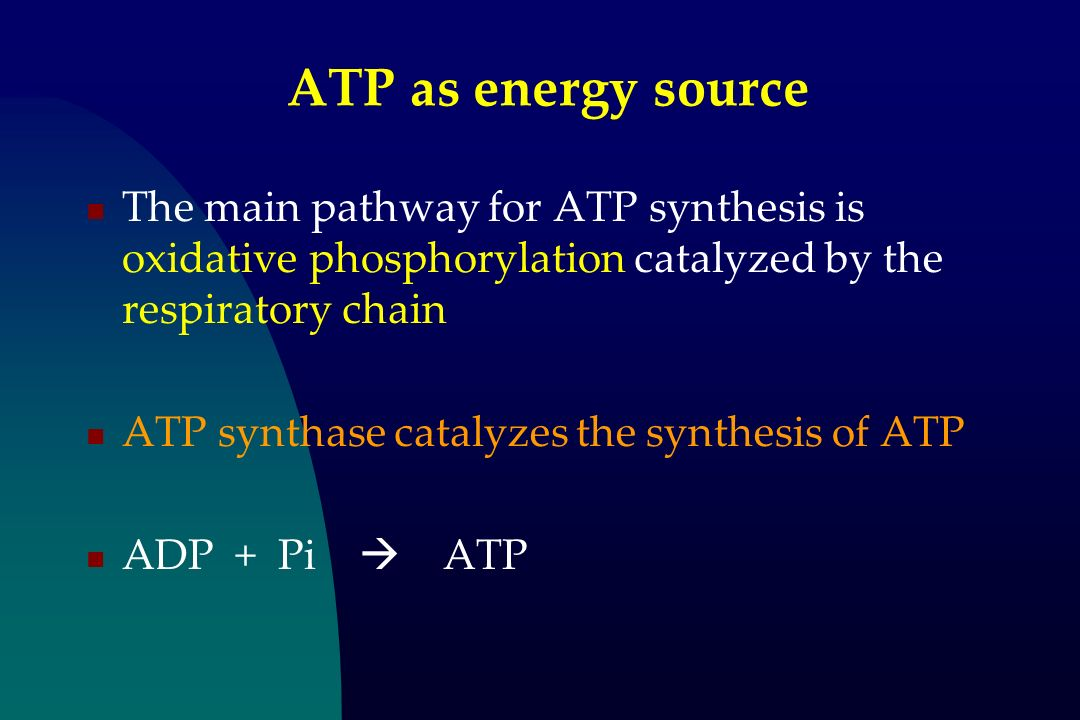 ATP as energy source The main pathway for ATP synthesis is oxidative phosphorylation catalyzed by the respiratory chain.