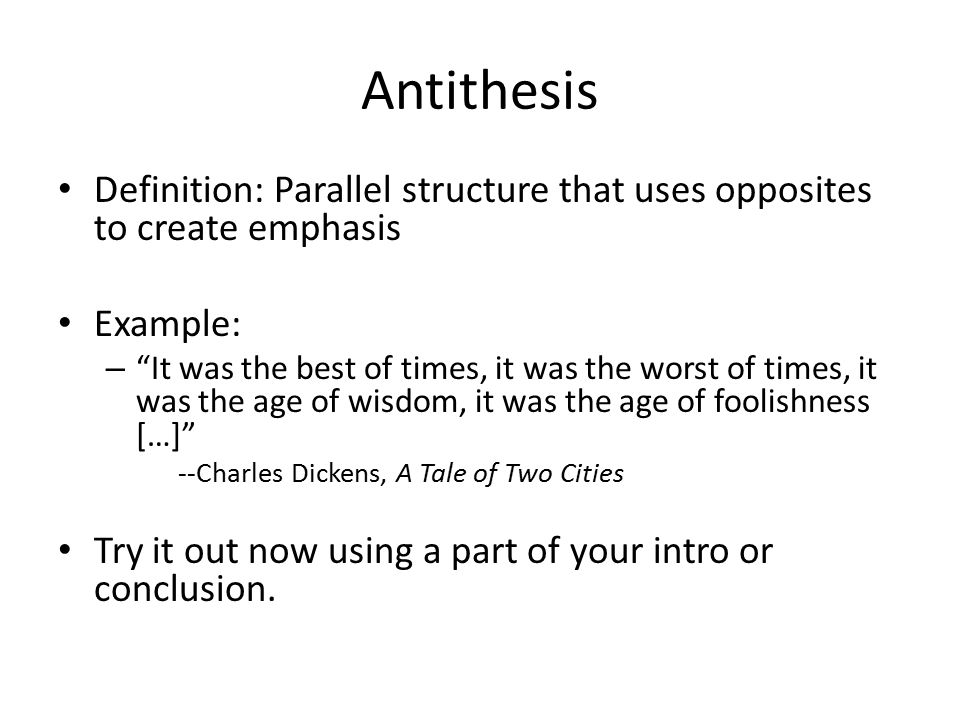 parallelism antithesis Antithesis is the term used to refer to an author's use of two contrasting or opposite terms in a sentence for effect the two terms are set near each other to enhance or highlight the.